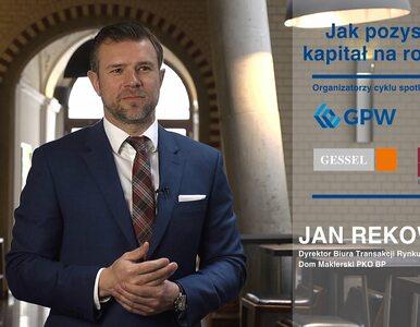 Jak pozyskać kapitał na rozwój: Jan Rekowski, DM PKO BP