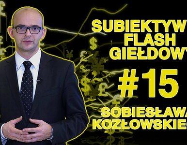 Subiektywny Flash Giełdowy Sobiesława Kozłowskiego #15