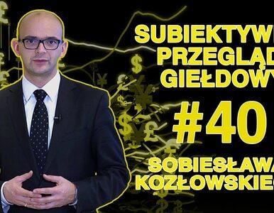Subiektywny Przegląd Giełdowy Sobiesława Kozłowskiego #40
